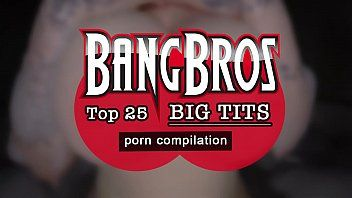 Bangbros - top 25 large titties in porn compilation movie check it out.